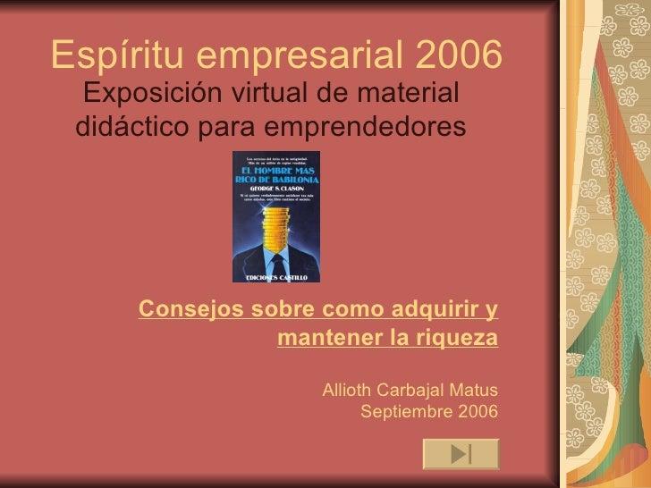 Exposición virtual de material didáctico para emprendedores Espíritu empresarial 2006 Consejos sobre como adquirir y mante...