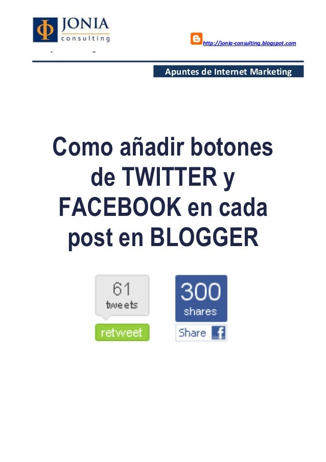 http://jonia-consulting.blogspot.com www.joniaconsulting.com Apuntes de Internet Marketing Como añadir botones de TWITTER ...