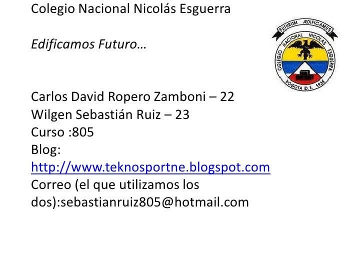 Colegio Nacional Nicolás EsguerraEdificamos Futuro…Carlos David Ropero Zamboni – 22Wilgen Sebastián Ruiz – 23Curso :805Blo...