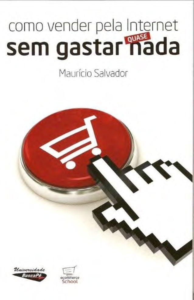 Ecommerce School /  Universidade Buscapé Maurício Ferreira SalvadorComo vender pela Internet sem gastar (quase) nada      ...