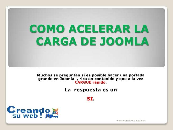 COMO ACELERAR LA CARGA DE JOOMLA <br />Muchos se preguntan si es posible hacer una portada grande en Joomla! , rica en con...