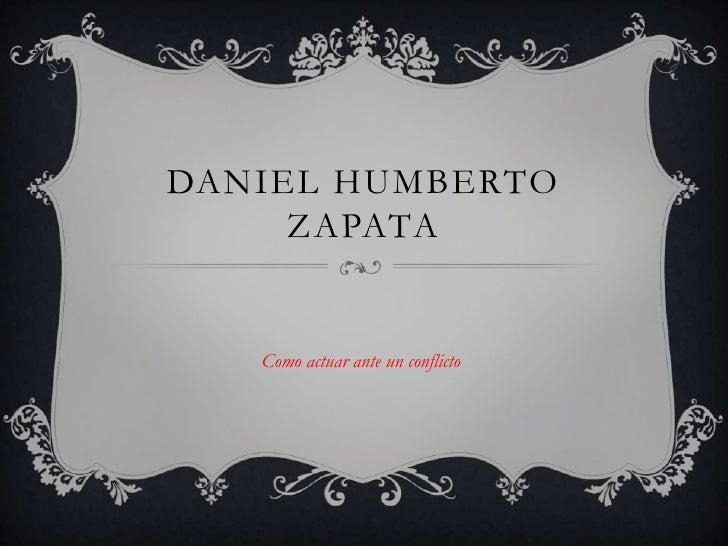 DANIEL HUMBERTO     ZAPATA   Como actuar ante un conflicto