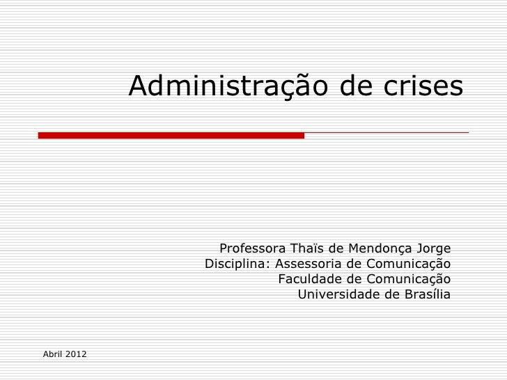 Administração de crises                    Professora Thaïs de Mendonça Jorge                  Disciplina: Assessoria de C...