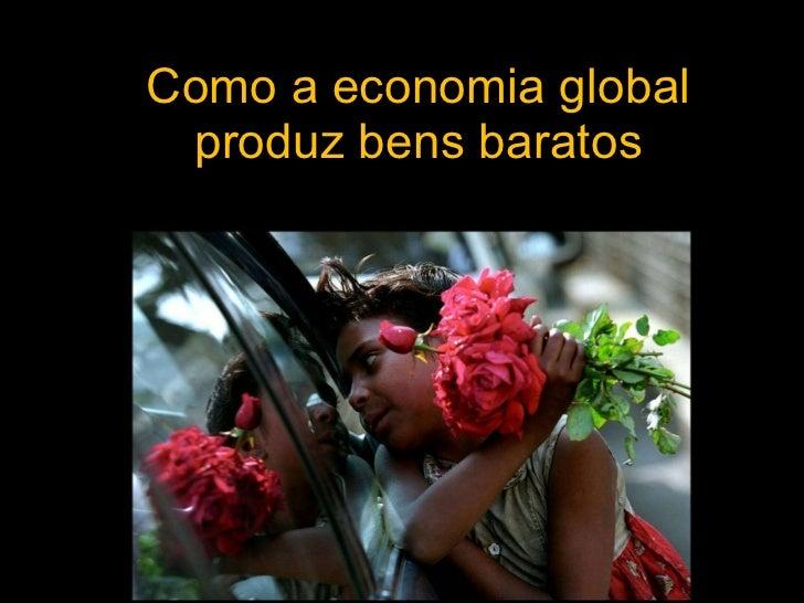 Como a economia global produz bens baratos
