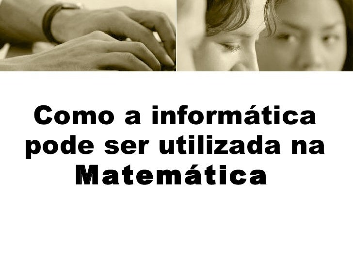 Como a informática pode ser utilizada na  Matemática