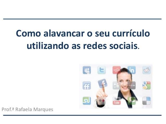 Como alavancar o seu currículo utilizando as redes sociais. Prof.ª Rafaela Marques