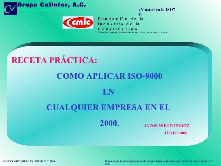 ¿Y usted ya la ISO?© ©COPYRIGHT GRUPO CALINTER, S. C. 2000 Ninguna parte de ésta información puede ser reproducida sin la ...