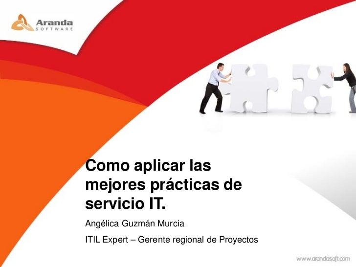 Como aplicar lasmejores prácticas deservicio IT.Angélica Guzmán MurciaITIL Expert – Gerente regional de Proyectos