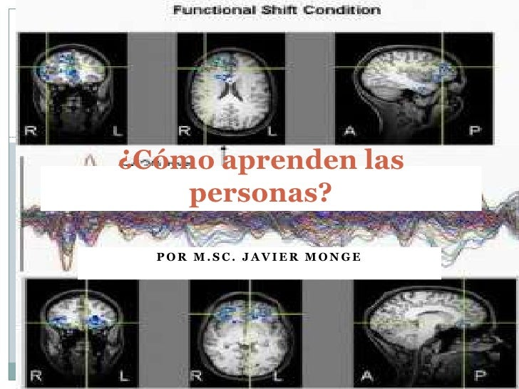 ¿Cómo aprenden las personas? <br />Por M.Sc. Javier Monge<br />