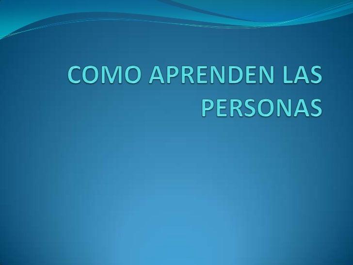 COMO APRENDEN LAS PERSONAS<br />