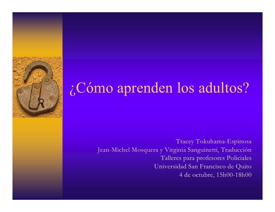 ¿Cómo aprenden los adultos?                                  Tracey Tokuhama-Espinosa     Jean-Michel Mosquera y Virginia ...