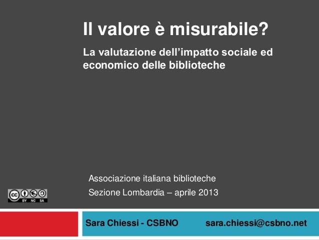 Il valore è misurabile?La valutazione dell'impatto sociale edeconomico delle biblioteche Associazione italiana biblioteche...