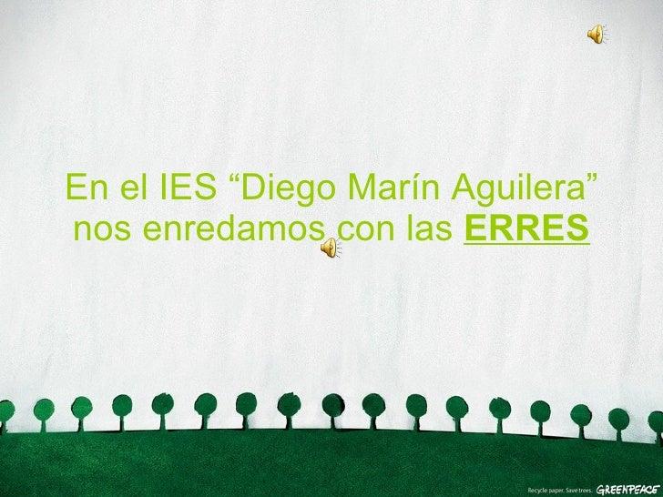 """En el IES """"Diego Marín Aguilera"""" nos enredamos con las  ERRES"""
