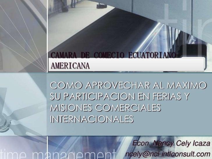 CAMARA DE COMECIO ECUATORIANO-AMERICANA <br />COMO APROVECHAR AL MAXIMO SU PARTICIPACION EN FERIAS Y MISIONES COMERCIALES ...
