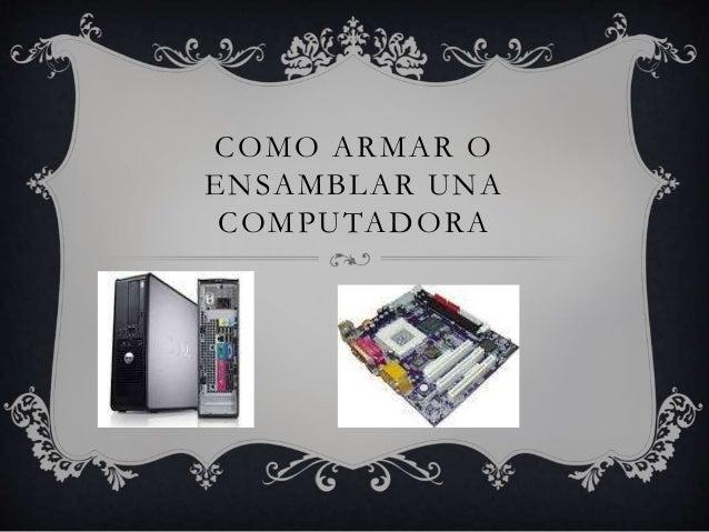 COMO ARMAR O ENSAMBLAR UNA COMPUTADORA