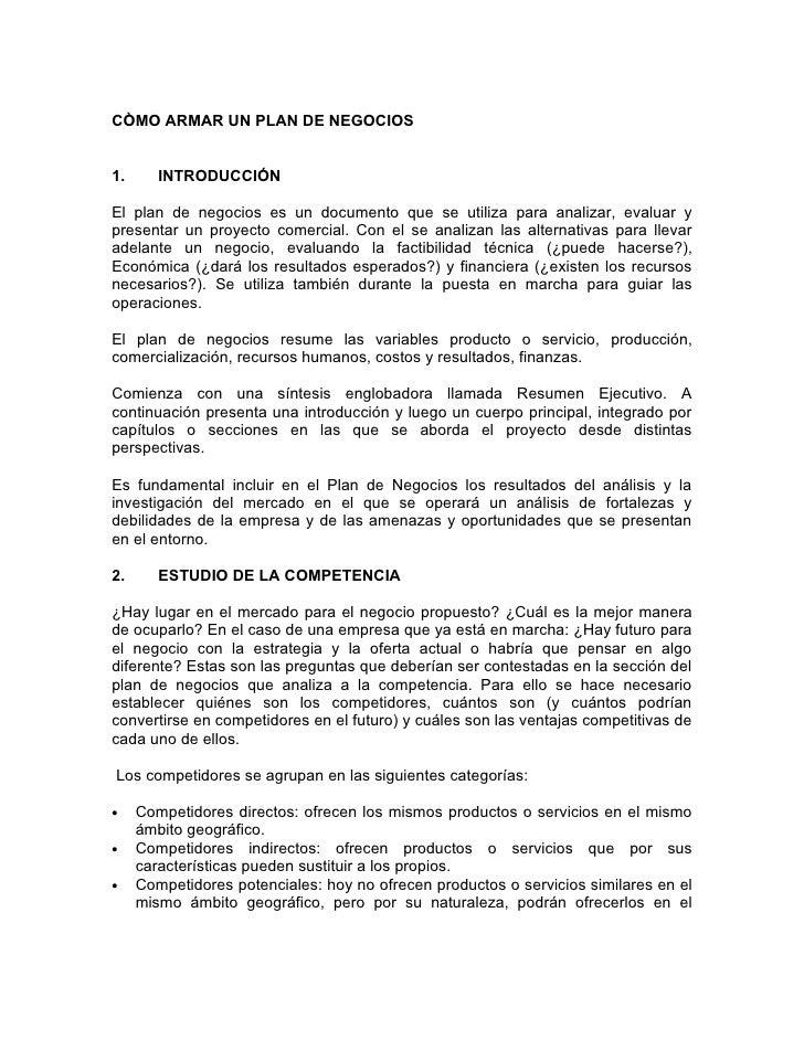 CÒMO ARMAR UN PLAN DE NEGOCIOS   1.      INTRODUCCIÓN  El plan de negocios es un documento que se utiliza para analizar, e...