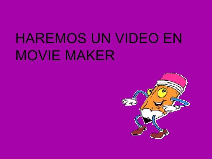 HAREMOS UN VIDEO ENMOVIE MAKER