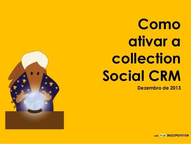 Como ativar a collection Social CRM Dezembro de 2013 Clique para editar o estilo do subtítulo mestre