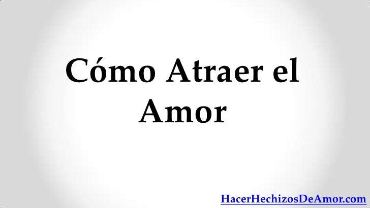 Cómo Atraer el   Amor         HacerHechizosDeAmor.com