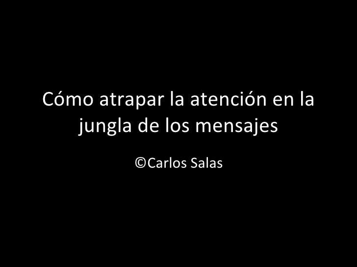 Cómo atrapar la atención en la jungla de los mensajes ©Carlos Salas