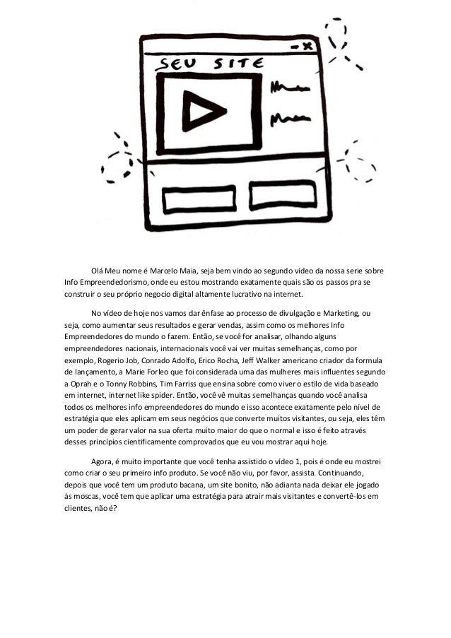 Olá Meu nome é Marcelo Maia, seja bem vindo ao segundo vídeo da nossa serie sobre Info Empreendedorismo, onde eu estou mos...
