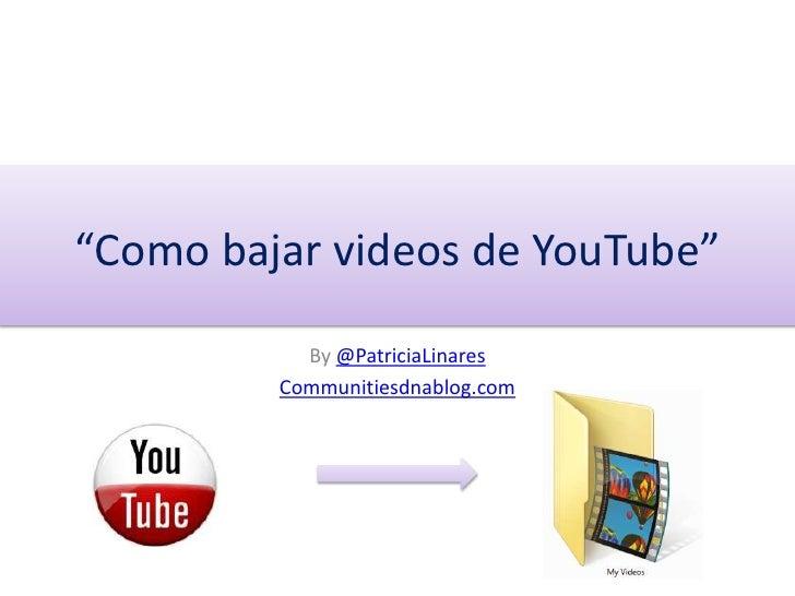 """""""Como bajar videos de YouTube""""<br />By@PatriciaLinares<br />Communitiesdnablog.com<br />"""