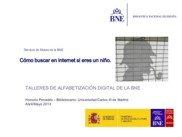 Servicio de Museo de la BNEHonorio Penadés – Bibliotecario- Universidad Carlos III de MadridAbril/Mayo 2013Cómo buscar en ...