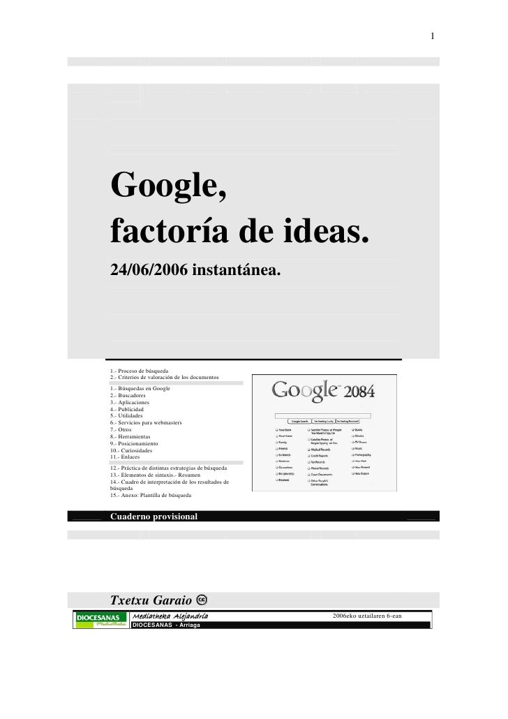 1Google,factoría de ideas.24/06/2006 instantánea.1.- Proceso de búsqueda2.- Criterios de valoración de los documentos1.- B...