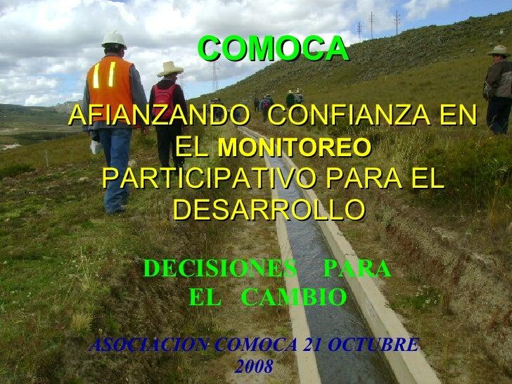 Afianzando  confianza en el monitoreo participativo para el desarrollo DECISIONES PARA EL CAMBIO - COMOCA