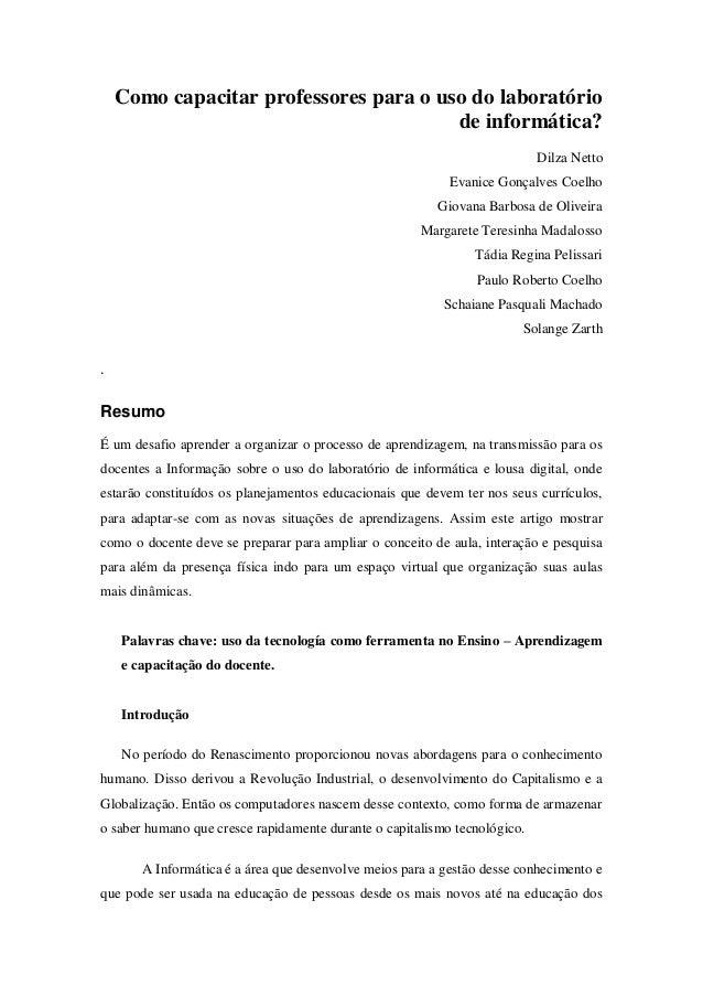 Como capacitar professores para o uso do laboratório de informática? Dilza Netto Evanice Gonçalves Coelho Giovana Barbosa ...