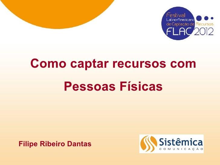 Como captar recursos com            Pessoas FísicasFilipe Ribeiro Dantas
