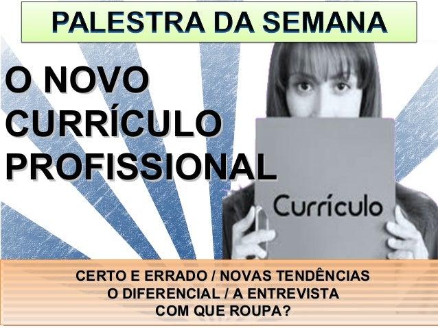 O NOVOCURRÍCULOPROFISSIONAL   CERTO E ERRADO // NOVAS TENDÊNCIAS   CERTO E ERRADO NOVAS TENDÊNCIAS      O DIFERENCIAL // A...