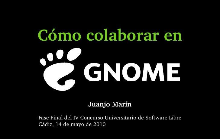 Cómo colaborar en Juanjo Marín Fase Final del IV Concurso Universitario de Software Libre Cádiz, 14 de mayo de 2010
