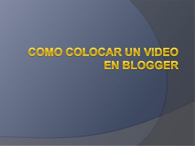 Como colocar un video en blogger