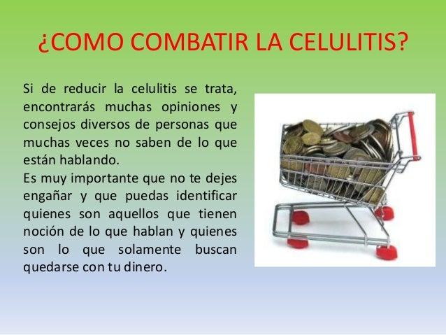 ¿COMO COMBATIR LA CELULITIS? Si de reducir la celulitis se trata, encontrarás muchas opiniones y consejos diversos de pers...