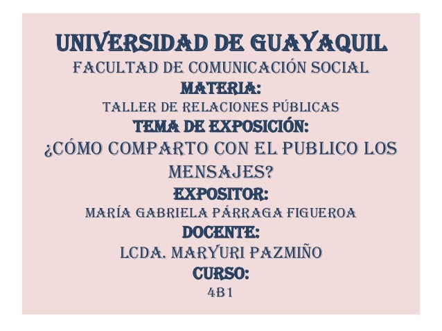 Universidad de Guayaquil Facultad de Comunicación Social Materia: Taller de Relaciones Públicas  Tema de Exposición:  ¿Cóm...