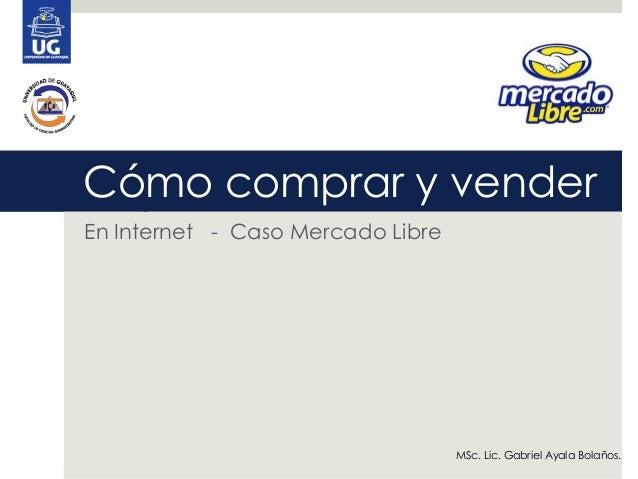 Sigue estos pasos para comprarCómo comprar y vendersin problemas:En Internet - Caso Mercado Libre                         ...