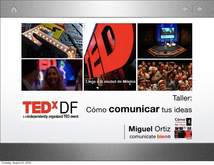 Taller:                            Cómo comunicar tus ideas                                      Miguel Ortiz             ...