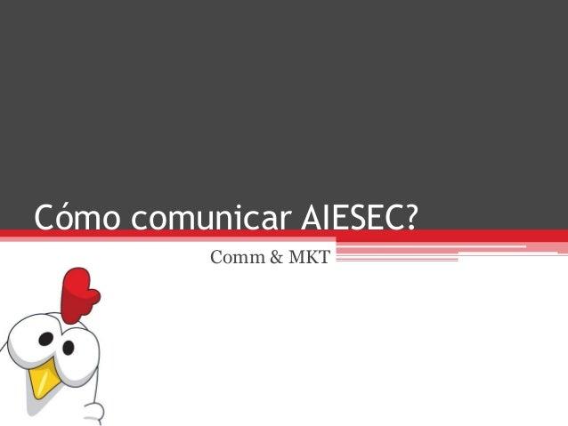 Cómo comunicar AIESEC?Comm & MKT