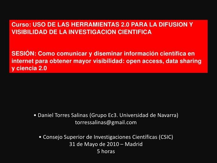 Curso: USO DE LAS HERRAMIENTAS 2.0 PARA LA DIFUSION Y VISIBILIDAD DE LA INVESTIGACION CIENTIFICA<br />SESIÓN: Como comunic...