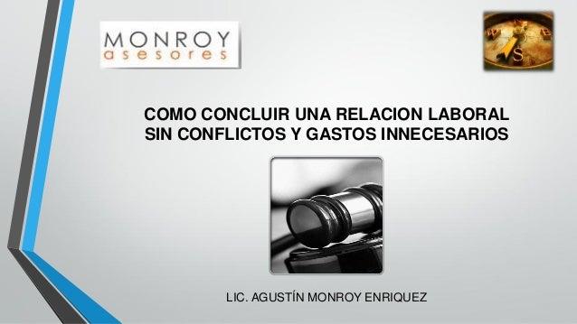 COMO CONCLUIR UNA RELACION LABORAL SIN CONFLICTOS Y GASTOS INNECESARIOS  LIC. AGUSTÍN MONROY ENRIQUEZ