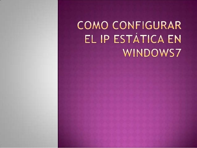Como Configurar el IP Estática en Windows 7 y XP.