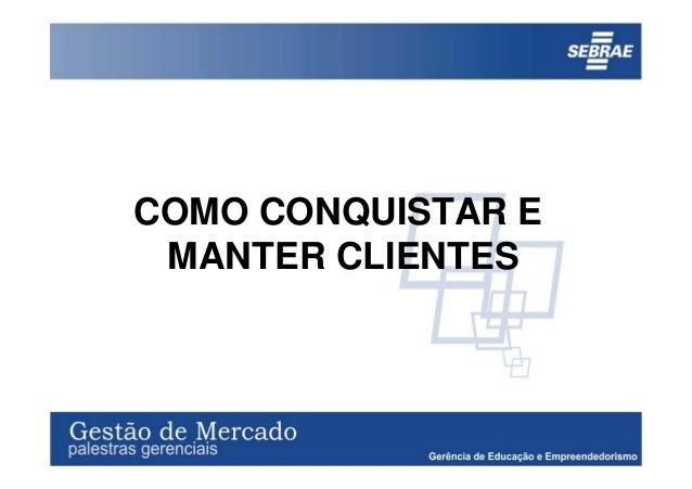 COMO CONQUISTAR E MANTER CLIENTES
