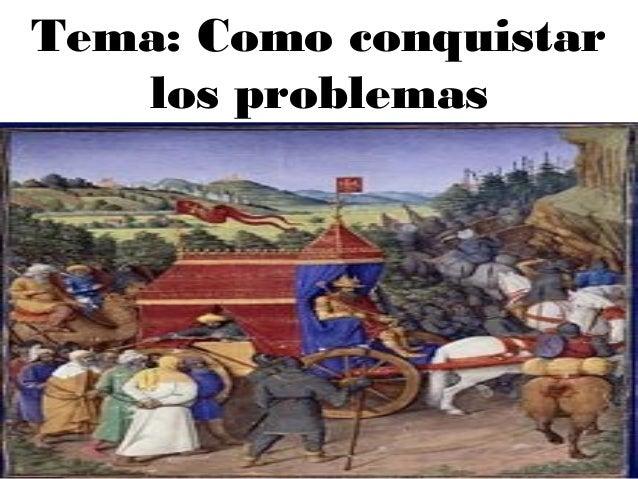 Tema: Como conquistar los problemas