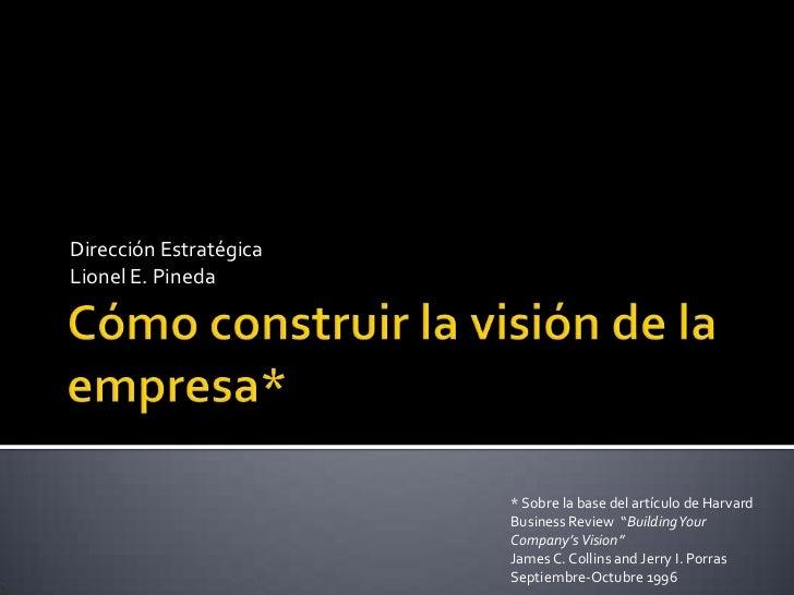 Cómo construir la visión de la empresa*<br />Dirección Estratégica<br />Lionel E. Pineda<br />* Sobre la base del artículo...