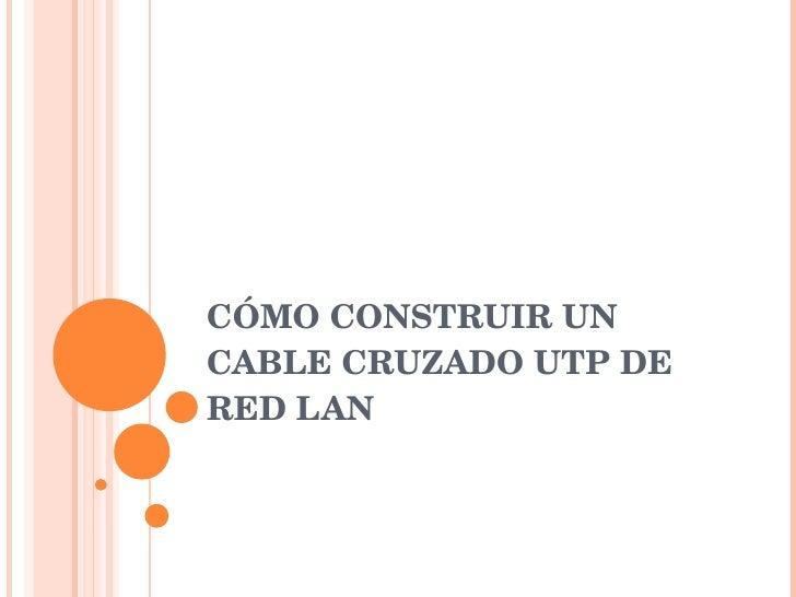 Como Construir Un Cable Cruzado Utp De Red