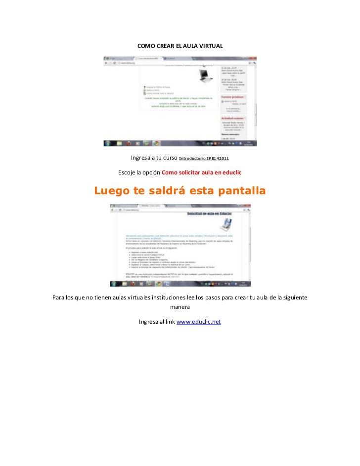 COMO CREAR EL AULA VIRTUAL<br />Ingresa a tu curso Introductorio IPE142011<br />Escoje la opción Como solicitar aula en ed...
