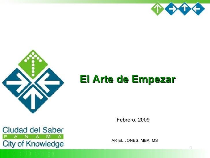 ARIEL JONES, MBA, MS Febrero, 2009 El Arte de Empezar