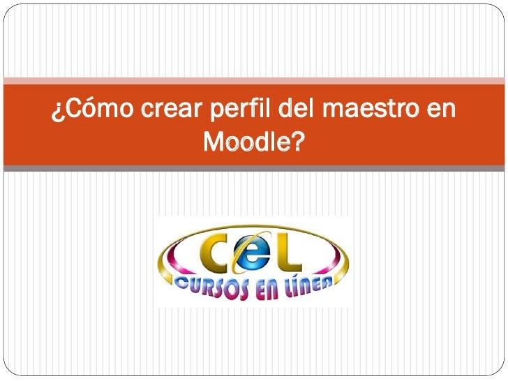 ¿Cómo crear perfil del maestro en            Moodle?