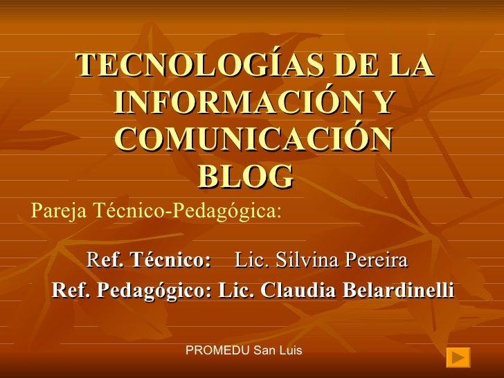 TECNOLOGÍAS DE LA       INFORMACIÓN Y       COMUNICACIÓN           BLOG Pareja Técnico-Pedagógica:       Ref. Técnico: Lic...